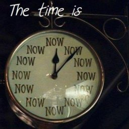 ~The Time is Now~