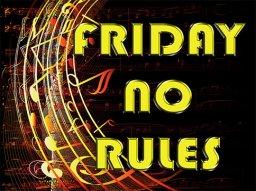 FRIDAY NO RULES