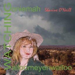 Sharine O'Neill - Watching (Goniemah Walloomeyenwalloo)