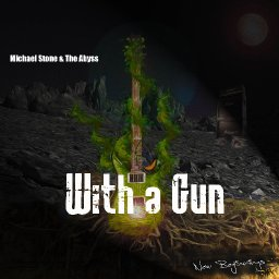 With A Gun - Michael Stone & The Abyss