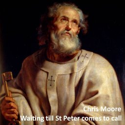 Waiting till St Peter comes to call