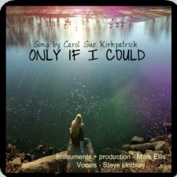 Only If I Could ~ft. Mark Ellis + Steve Lindsey