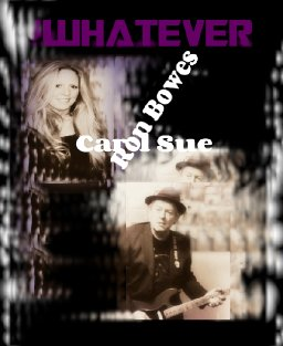 Whatever - Ron Bowes & carol Sue