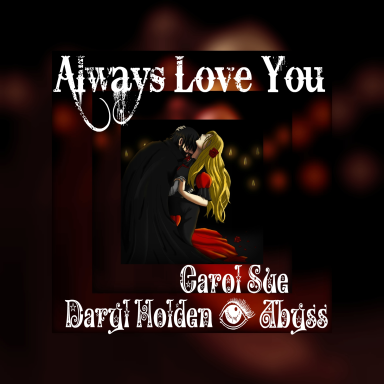 Always love you ~ft. Abyss- Daryl Holden