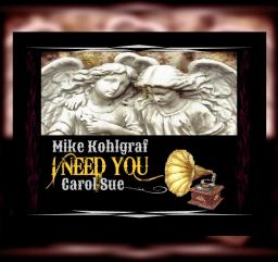 I Need You ~ft. Mike Kohlgraf