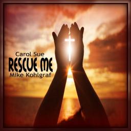 Rescue Me ~ft. Mike Kohlgraf