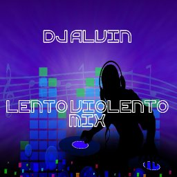 DJ Alvin - Lento Violento Mix