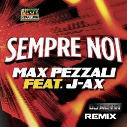 Max Pezzali Feat J-Ax - Sempre Noi (DJ Alvin Remix)