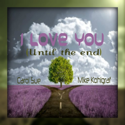 I Love You (Until the end) ~ft. Mike Kohlgraf