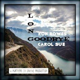 Long Goodbye - Ron Bowes & Carol Sue