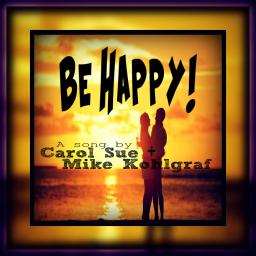 Be Happy! :) Ft. Mike Kohlgraf