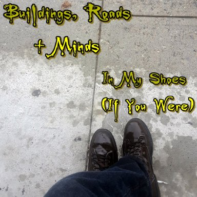 In My Shoes (If You Were) By Buildings, Roads + Minds