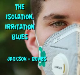 The Isolation, Irritation Blues (Feat. Farrell Jackson)
