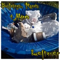 Leftover By Buildings, Roads + Minds
