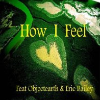 How I Feel Feat ObjectEarth & Eric Bailey
