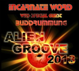 """Alien Groove 2013""  Incarnate Word with special guest Buddrumming"