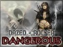 "Dazed - Rocker ""DANGEROUS"""