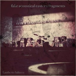Fake Acoustical Eastern Fragments - Lamberto Salucco