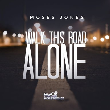 Walk This Road Alone- Moses Jones Feat. Lionel Young