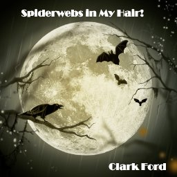 Spiderwebs in My Hair!