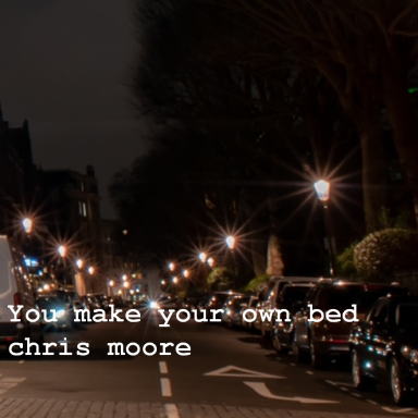 You make your own bed