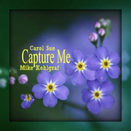 You Capture Me ~ft. Mike Kohlgraf