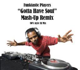 Gotta Have Soul Mash Up Remix