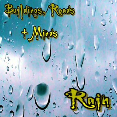 Rain By Buildings, Roads + Minds
