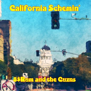 California Schemin' - 8$Rum and the Cuzns