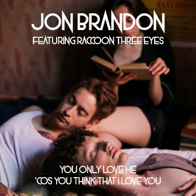 You Only Love Me 'Cos You Think That I Love You featuring Raccoon Three Eyes